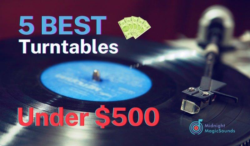 5 Best Turntables Under $500