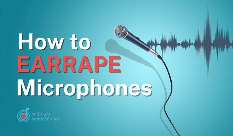 How to Earrape Microphones