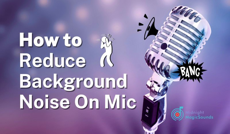 How to Reduce Background Noise On Mic