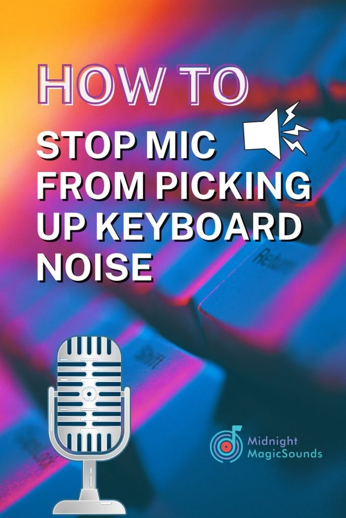 How to Stop Mic from Picking Up Keyboard Noise Pin
