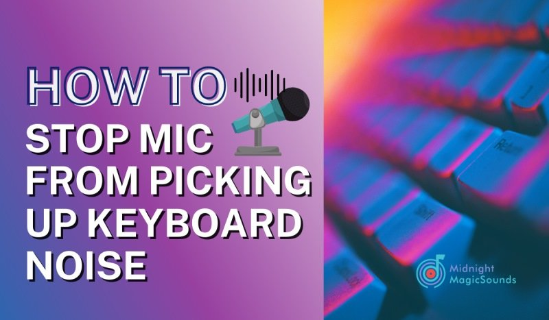 How to Stop Mic from Picking Up Keyboard Noise