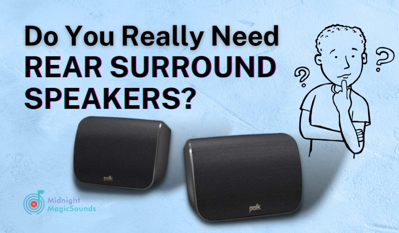 Do You Really Need Rear Surround Speakers