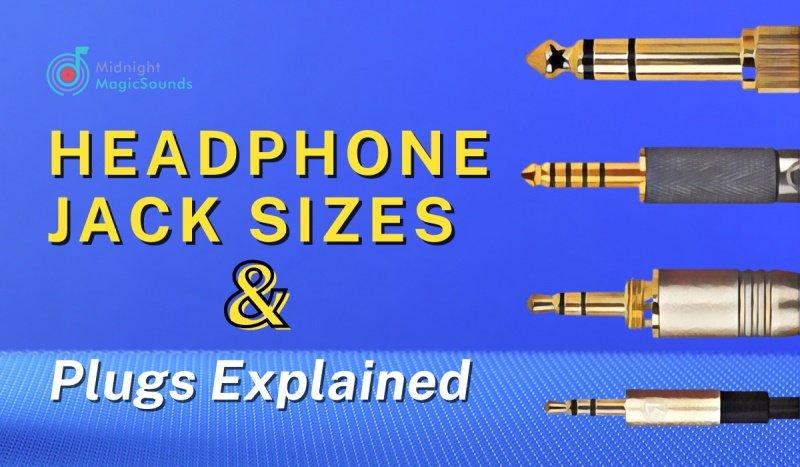Headphone Jack Sizes & Plugs Explained