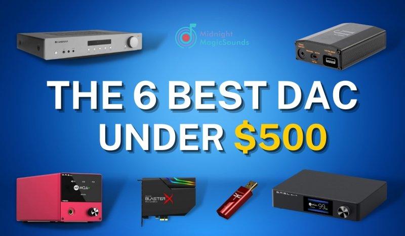 The 6 Best DAC Under $500