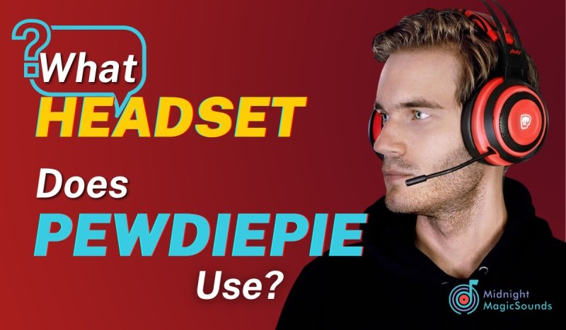 What Headset Does Pewdiepie Use?